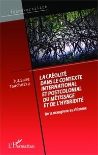 Juliane Tauchnitz - La créolité dans le contexte international et postcolonial du métissage et de l'hybridité - De la mangrove au rhizome.