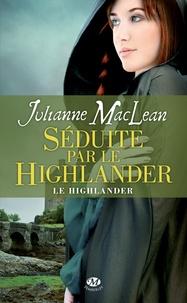 Julianne MacLean - Le Highlander Tome 3 : Séduite par le Highlander.