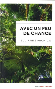 Julianne Pachico - Avec un peu de chance.