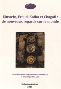 Julianne Unterberger et Dominique Silland - Einstein, Freud, Kafka et Chagall : de nouveaux regards sur le monde.