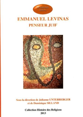 Julianne Unterberger et Dominique Silland - Emmanuel Lévinas, penseur juif.
