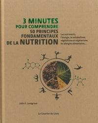 Julie A. Lovegrove - 3 minutes pour comprendre 50 principes fondamentaux de la nutrition - Les nutriments, l'énergie, le métabolisme, végétalisme et végétarisme, les allergies alimentaires....