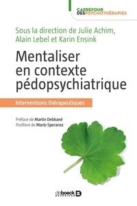 Julie Achim et Karin Ensink - Mentaliser en contexte pédopsychiatrique - Interventions thérapeutiques.