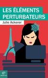 Julie Ackerer - Les éléments perturbateurs.