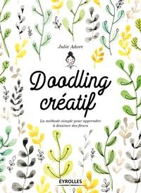 Julie Adore - Doodling créatif - La méthode simple pour apprendre à dessiner des fleurs.