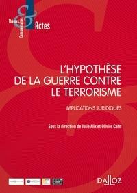 Julie Alix et Olivier Cahn - L'hypothèse de la guerre contre le terrorisme - Implications juridiques.