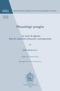 Julie Amerlynck - Phraséologie potagère - Les noms de légumes dans les expressions françaises contemporaines.