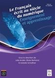 Julie André et Olivier Bertrand - Le français écrit au siècle du numérique - Enseignement et apprentissage.