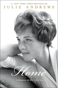 Julie Andrews - Home: A Memoir of My Early Years.