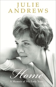 Julie Andrews - Home, a Memoir of My Early Years.