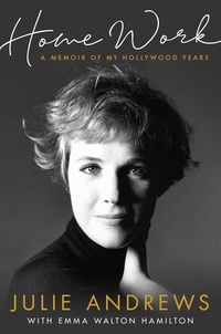 Julie Andrews - Home Work - A Memoir of My Hollywood Years.