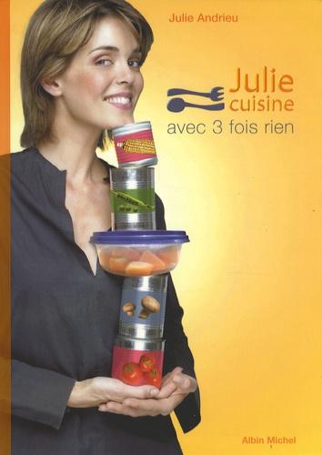 Julie Andrieu - Julie cuisine avec 3 fois rien.
