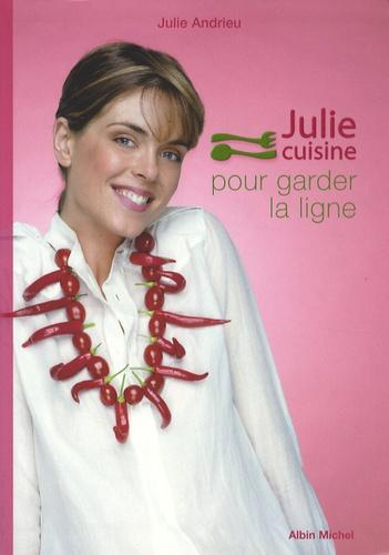 Julie Andrieu - Julie cuisine pour garder la ligne.
