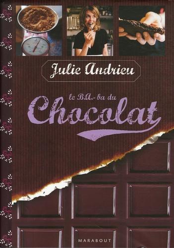 Julie Andrieu - Le BA-ba du Chocolat.