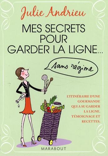 Julie Andrieu - Mes secrets pour garder la ligne... - Sans régime.