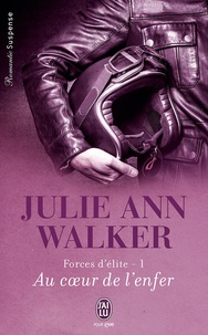 Julie Ann Walker - Forces d'élite Tome 1 : Au coeur de l'enfer.