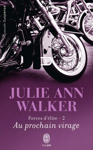 Julie Ann Walker - Forces d'élite Tome 2 : Au prochain virage.