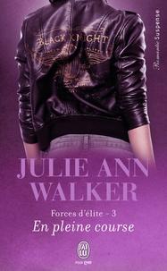 Julie Ann Walker - Forces d'élite Tome 3 : En pleine course.