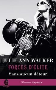 Julie Ann Walker - Forces d'élite Tome 5 : Sans aucun détour.