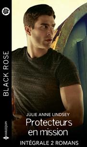 Julie Anne Lindsey - Protecteurs en mission - Intégrale 2 romans.