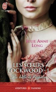 Julie Anne Long - Les soeurs Lockwood Tome 1 : La belle et l'espion.