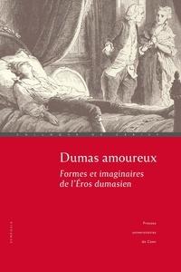 Julie Anselmini et Claude Schopp - Dumas amoureux - Formes & imaginaires de l'éros dumasien.