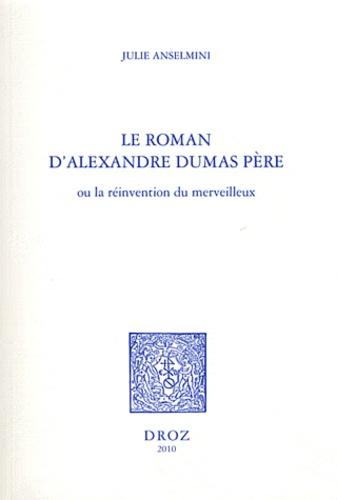 Julie Anselmini - Le roman d'Alexandre Dumas père - Ou la réinvention du merveilleux.