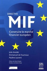 Julie Ansidei et Emmanuel de Fournoux - Directive MIF - Construire le marché financier européen.