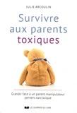 Julie Arcoulin - Survivre aux parents toxiques - Grandir face à un parent manipulateur pervers narcissique.