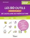 Julie Armand - Les 50 outils indispensables de l'auxiliaire de puériculture.