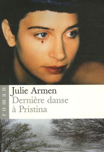 Julie Armen - Dernière danse à Pristina.