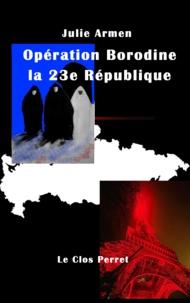 Julie Armen - Opération Borodine la 23e République.