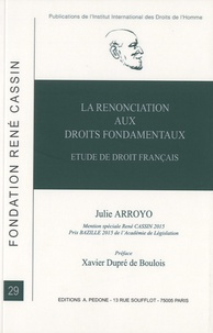 Julie Arroyo - La renonciation aux droits fondamentaux - Etude de droit français.