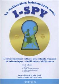 Julie Ashworth et John Clark - La civilisation britannique avec I-Spy - L'environnement culturel des enfants français et britanniques : similitudes et différences. 1 CD audio