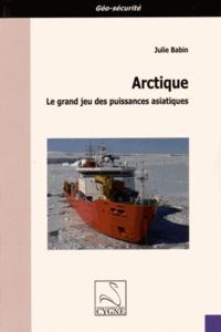 Julie Babin - Arctique - Le grand jeu des puissances asiatiques.