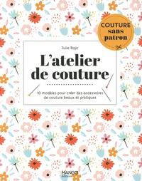 Julie Bajic - L'atelier de couture - 10 modèles pour créer des accessoires de couture beaux et pratiques.