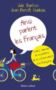 Julie Barlow et Jean-Benoît Nadeau - Ainsi parlent les français - Codes, tabous et mystères de la conversation à la française.