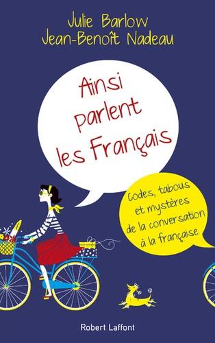 Ainsi parlent les français. Codes, tabous et mystères de la conversation à la française