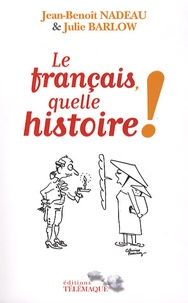 Julie Barlow et Jean-Benoît Nadeau - Le français, quelle histoire ! - La première biographie de la langue française.