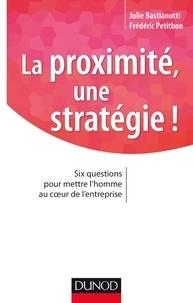Julie Bastianutti et Frédéric Petitbon - La proximité, une stratégie ! - Six questions pour mettre l'homme au coeur de l'entreprise.
