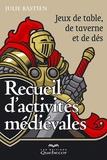 Julie Bastien - Recueil d'activités médiévales - Jeux de table, de taverne et de dés.