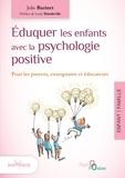 Julie Bazinet - Eduquer les enfants avec la psychologie positive - Pour les parents, enseignants et éducateurs.
