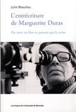 Julie Beaulieu - L'entrécriture de Marguerite Duras - Du texte au film en passant par la scène.