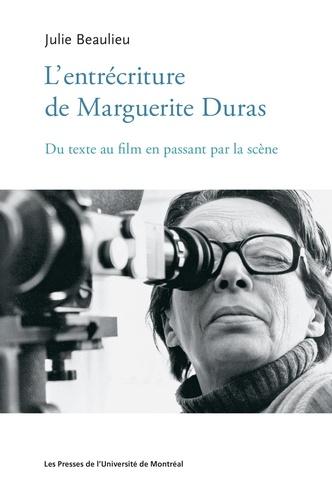 L'entrécriture de Marguerite Duras. Du texte au film en passant par la scène