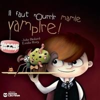 Julie Bédard et Emilie Ruiz - Il faut nourrir mamie vampire.