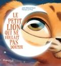 Julie Bélaval-Bazin et Florian Le Priol - Le petit lion qui ne voulait pas dormir.