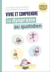 Julie Belin et Clément Drouet - Vivre et comprendre la dyspraxie au quotidien.