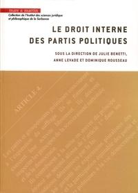 Julie Benetti et Anne Levade - Le droit interne des partis politiques.