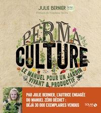 Julie Bernier - Permaculture - Le manuel pour un jardin vivant & productif avec les permaventures de Julie.