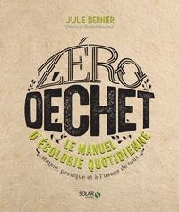 Téléchargez des ebooks gratuits pour ipod nano Zéro déchet  - Le manuel d'écologie quotidienne. Simple, pratique et à l'usage de tous par Julie Bernier